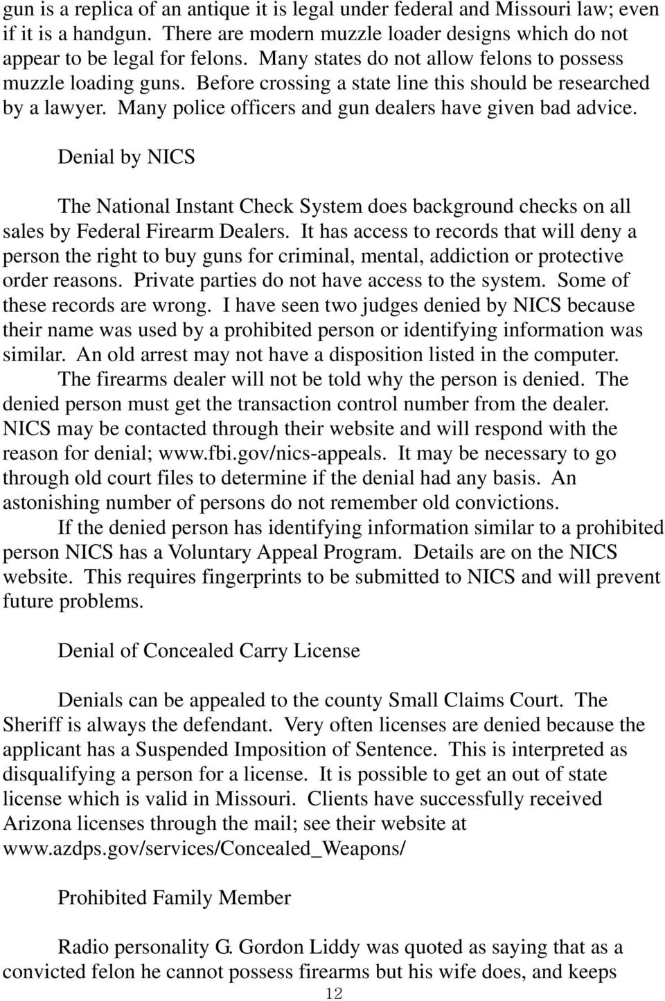 Denial by NICS The National Instant Check System does background checks on all sales by Federal Firearm Dealers.