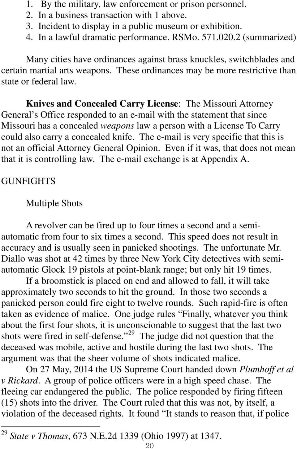 Knives and Concealed Carry License: The Missouri Attorney General s Office responded to an e-mail with the statement that since Missouri has a concealed weapons law a person with a License To Carry
