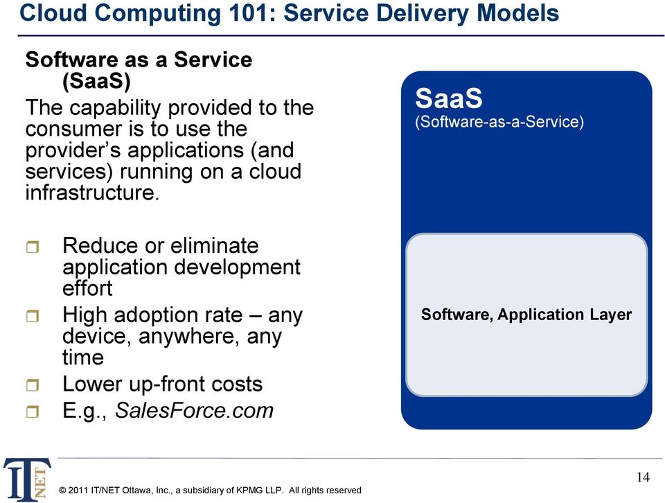 SaaS (Software-as-a-Service) Reduce or eliminate application development effort High adoption rate