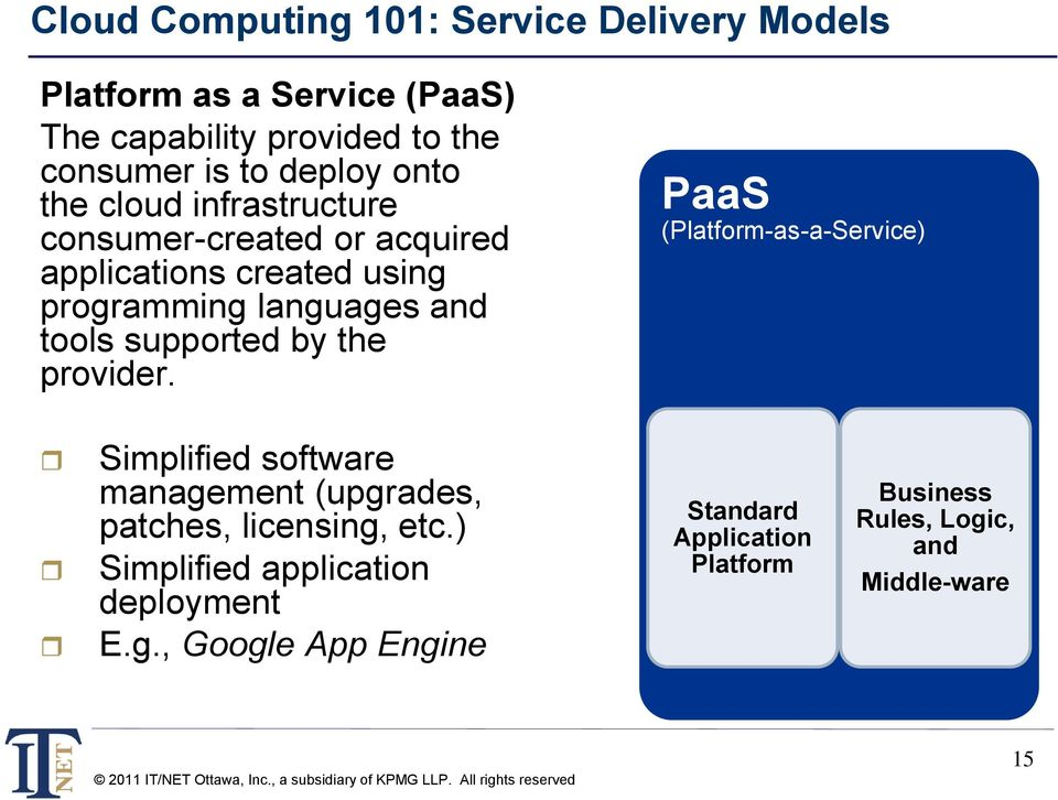 supported by the provider. PaaS (Platform-as-a-Service) Simplified software management (upgrades, patches, licensing, etc.