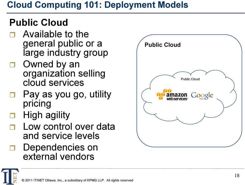 cloud services Pay as you go, utility pricing High agility Low control over
