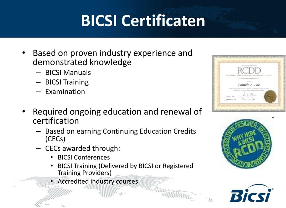 Based on earning Continuing Education Credits (CECs) CECs awarded through: BICSI