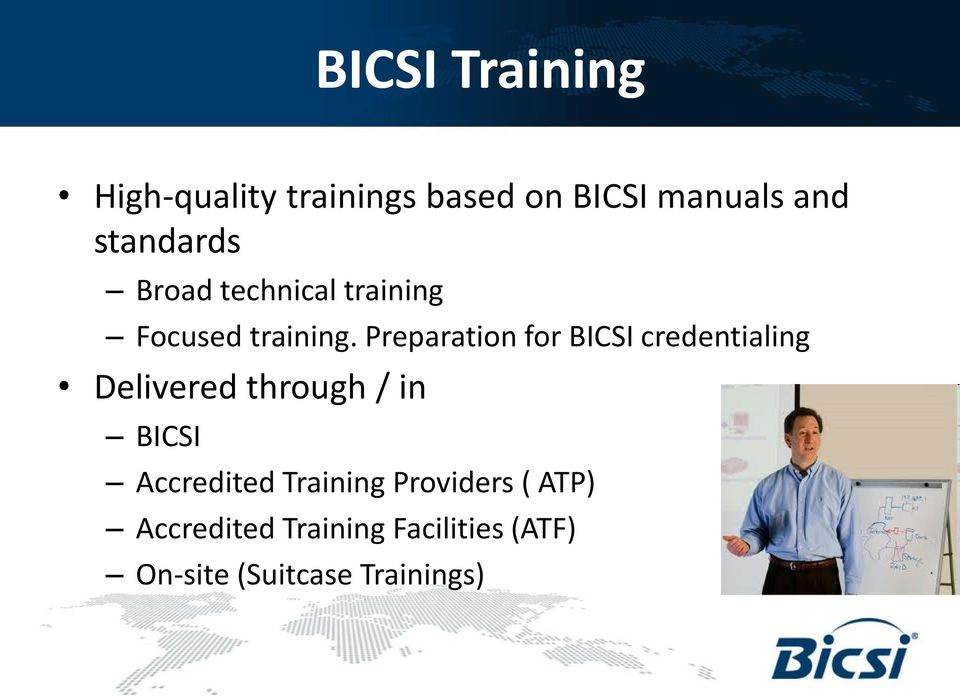 Preparation for BICSI credentialing Delivered through / in BICSI
