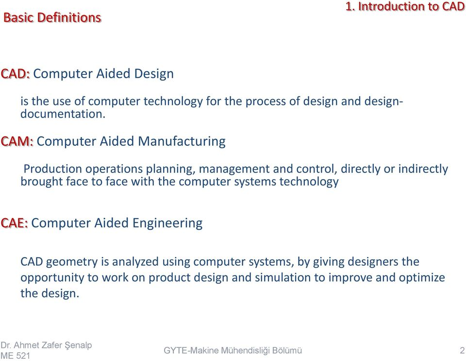 CAM: Computer Aided Manufacturing Production operations planning, management and control, directly or indirectly brought