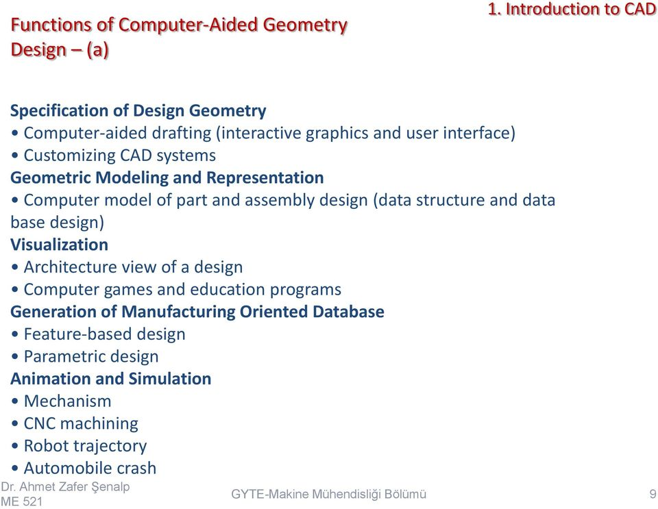 and data base design) Visualization Architecture view of a design Computer games and education programs Generation of Manufacturing