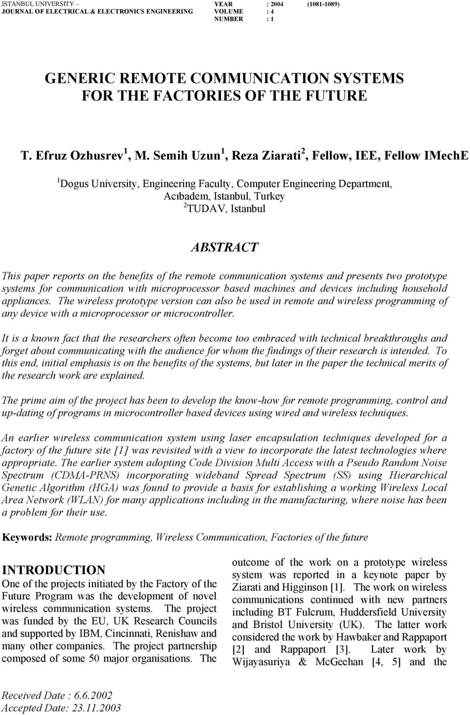 Semih Uzun 1, Reza Ziarati 2, Fellow, IEE, Fellow IMechE 1 Dogus University, Engineering Faculty, Computer Engineering Department, Acıbadem, Istanbul, Turkey 2 TUDAV, Istanbul ABSTRACT This paper