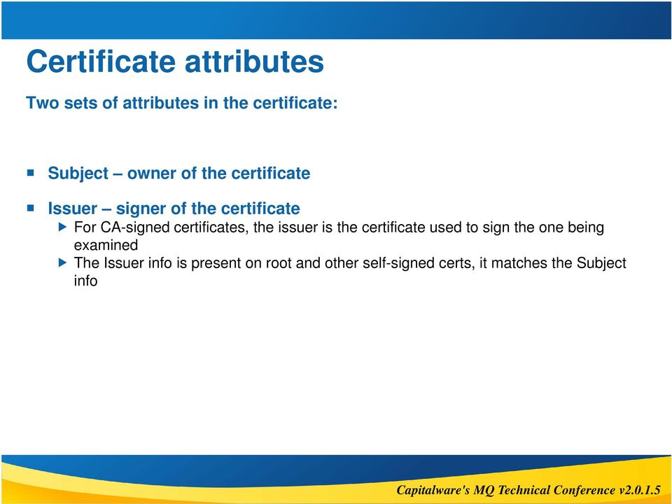 the issuer is the certificate used to sign the one being examined The Issuer