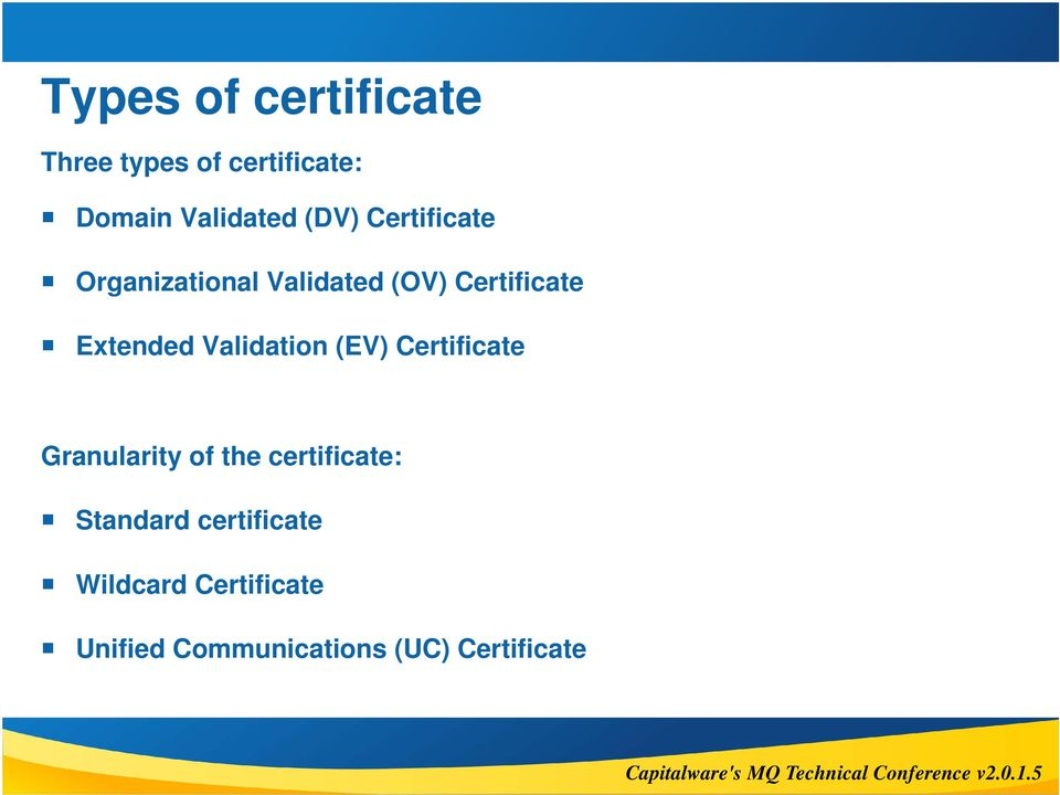 Validation (EV) Certificate Granularity of the certificate: Standard