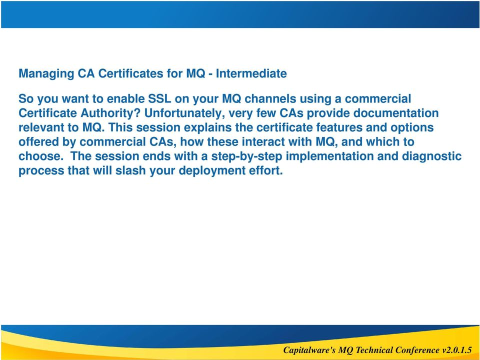 This session explains the certificate features and options offered by commercial CAs, how these interact with