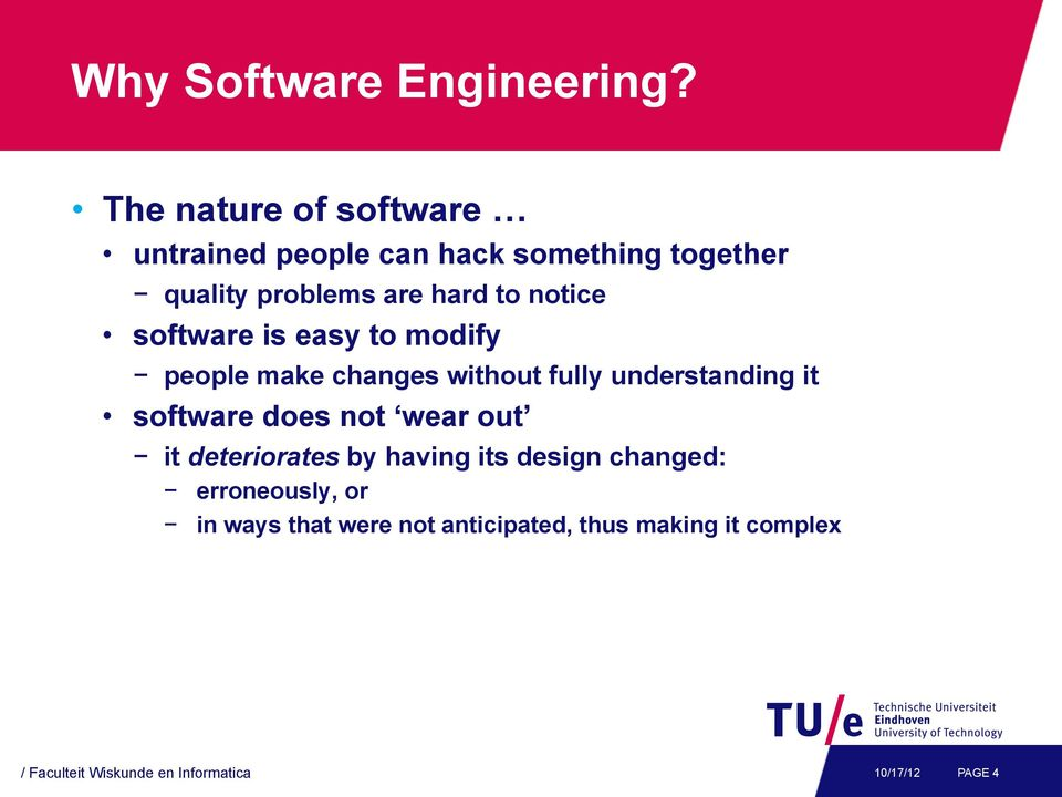 notice software is easy to modify people make changes without fully understanding it software does