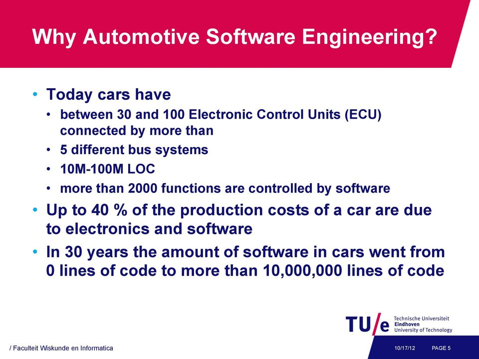 10M-100M LOC more than 2000 functions are controlled by software Up to 40 % of the production costs of a car are