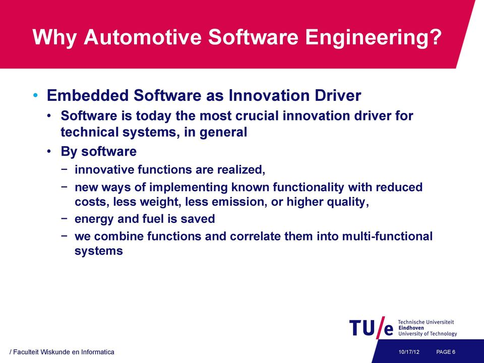 in general By software innovative functions are realized, new ways of implementing known functionality with reduced
