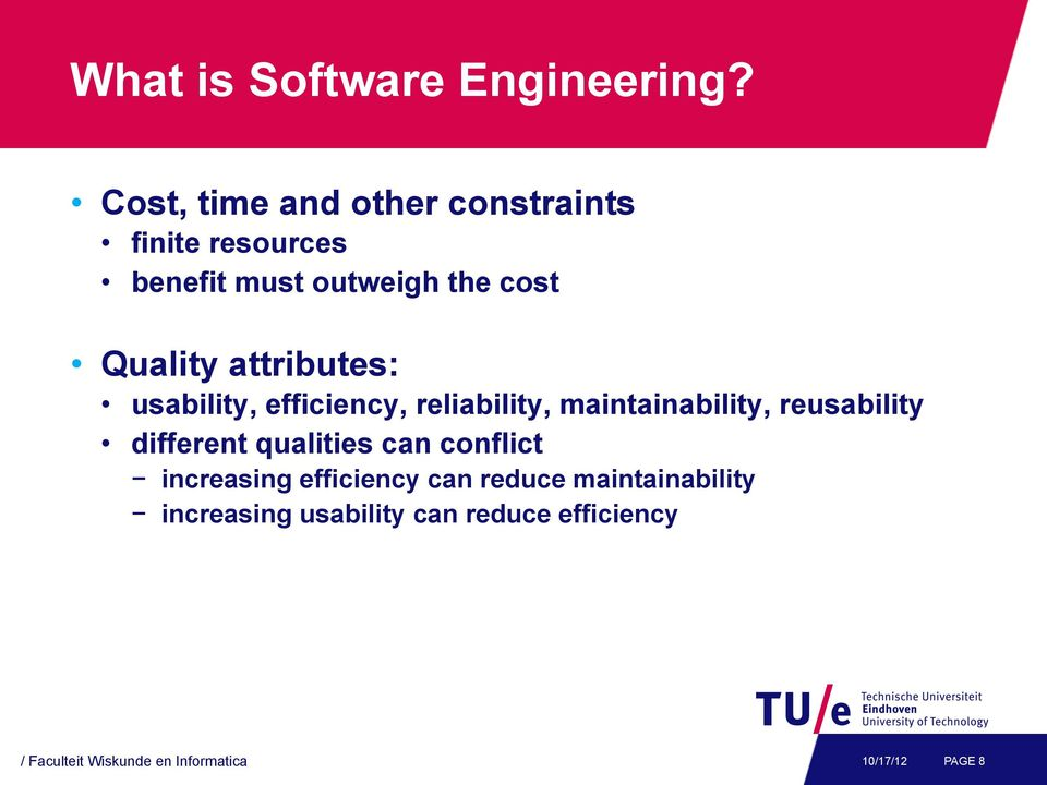 attributes: usability, efficiency, reliability, maintainability, reusability different