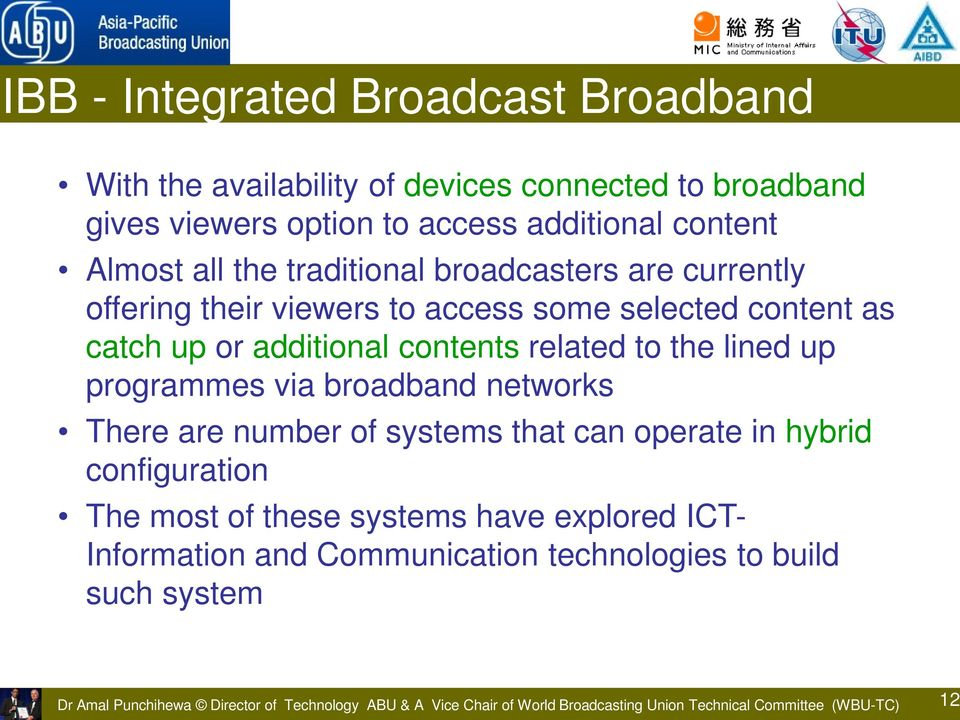 lined up programmes via broadband networks There are number of systems that can operate in hybrid configuration The most of these systems have explored ICT- Information