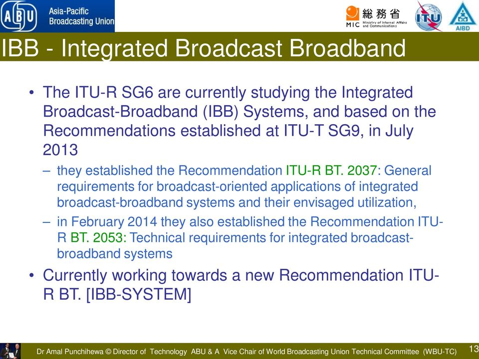 2037: General requirements for broadcast-oriented applications of integrated broadcast-broadband systems and their envisaged utilization, in February 2014 they also established