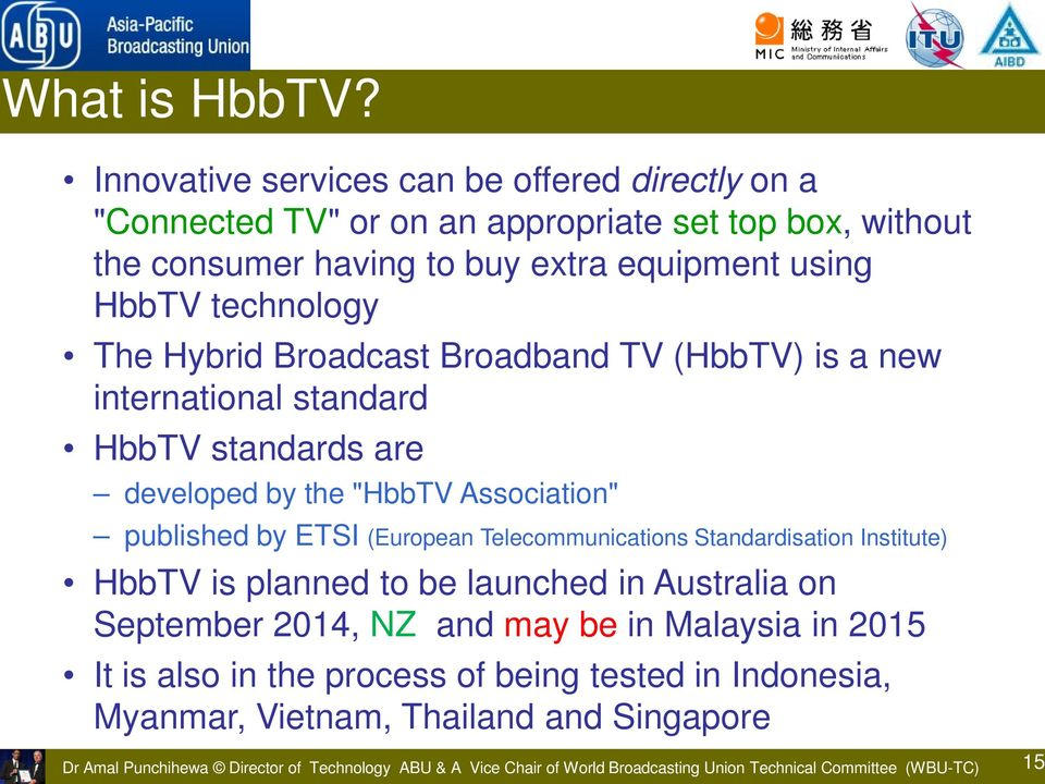 "Hybrid Broadcast Broadband TV (HbbTV) is a new international standard HbbTV standards are developed by the ""HbbTV Association"" published by ETSI (European Telecommunications"