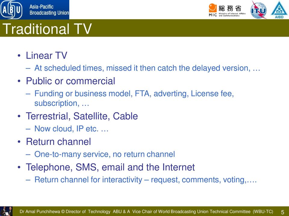 Return channel One-to-many service, no return channel Telephone, SMS, email and the Internet Return channel for interactivity