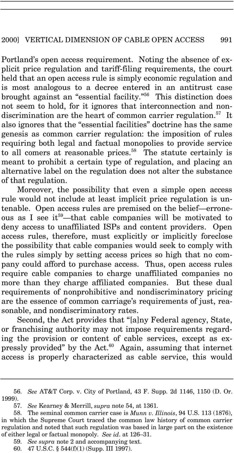 antitrust case brought against an essential facility. 56 This distinction does not seem to hold, for it ignores that interconnection and nondiscrimination are the heart of common carrier regulation.