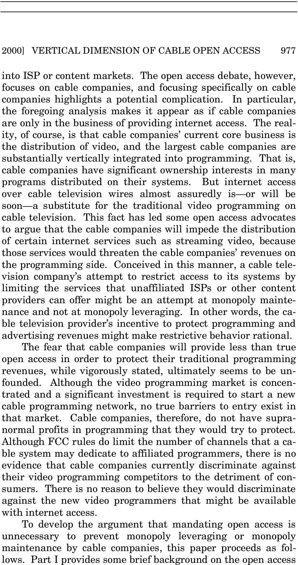 In particular, the foregoing analysis makes it appear as if cable companies are only in the business of providing internet access.