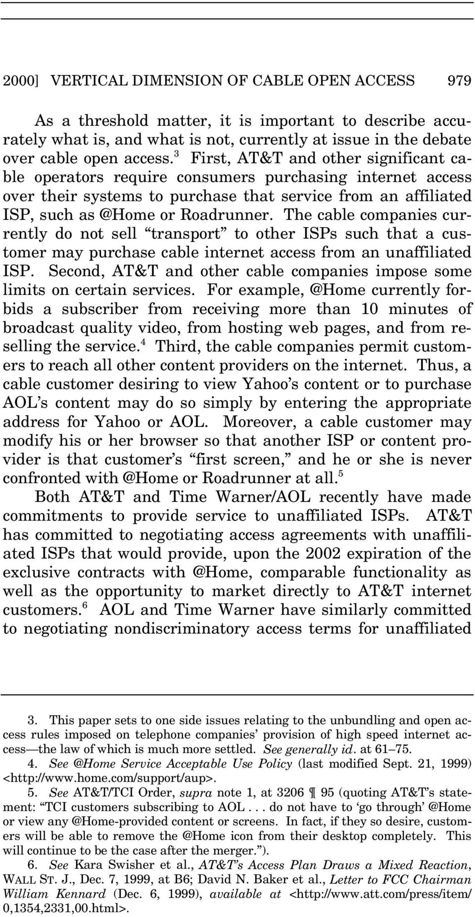 The cable companies currently do not sell transport to other ISPs such that a customer may purchase cable internet access from an unaffiliated ISP.