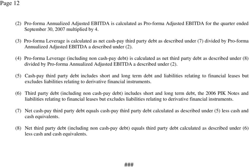 (4) Pro-forma Leverage (including non cash-pay debt) is calculated as net third party debt as described under (8) divided by Pro-forma Annualized Adjusted EBITDA a described under (2).