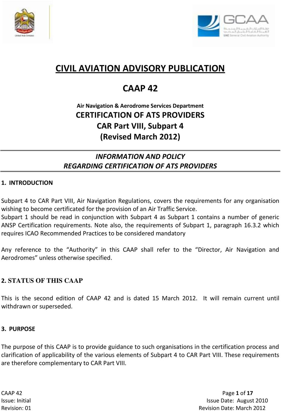 INTRODUCTION Subpart 4 to CAR Part VIII, Air Navigation Regulations, covers the s for any organisation wishing to become certificated for the provision of an Air Traffic Service.
