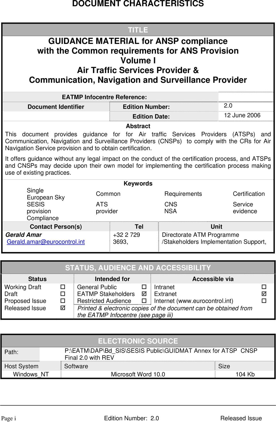 0 Edition Date: 12 June 2006 Abstract This document provides guidance for for Air traffic Services Providers (ATSPs) and Communication, Navigation and Surveillance Providers (CNSPs) to comply with