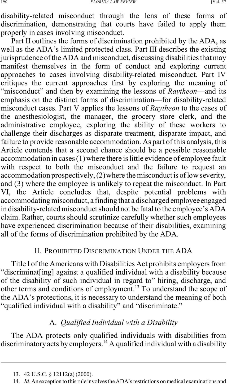 Part II outlines the forms of discrimination prohibited by the ADA, as well as the ADA s limited protected class.