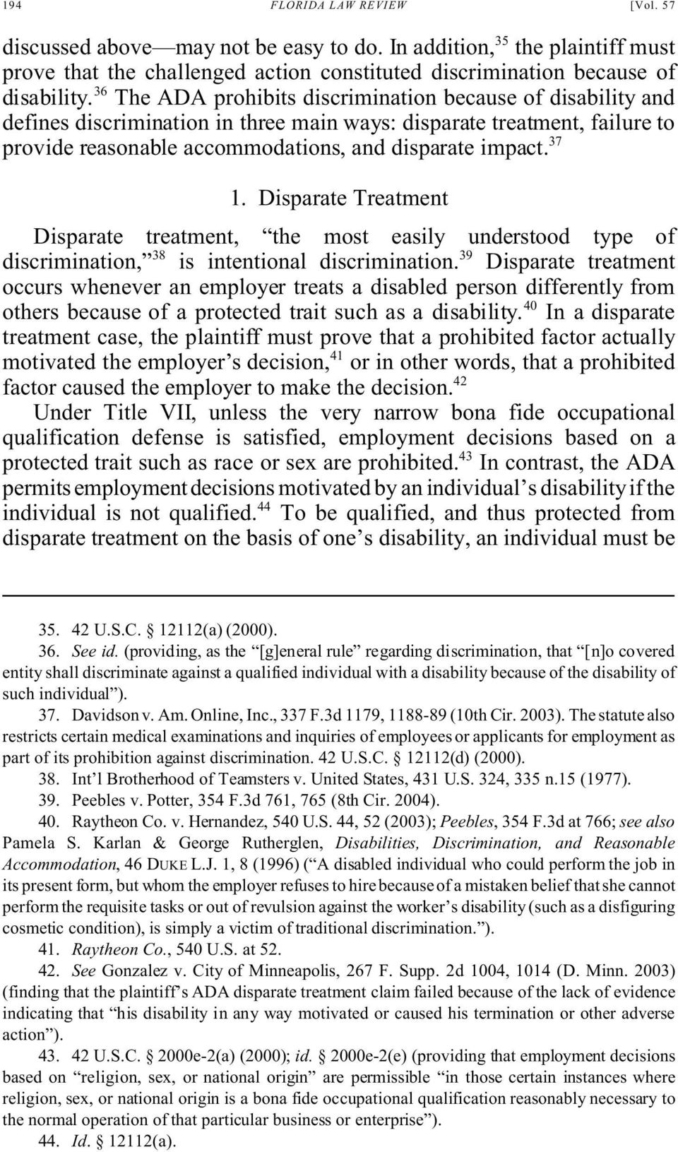 Disparate Treatment Disparate treatment, the most easily understood type of discrimination, 38 is intentional discrimination.
