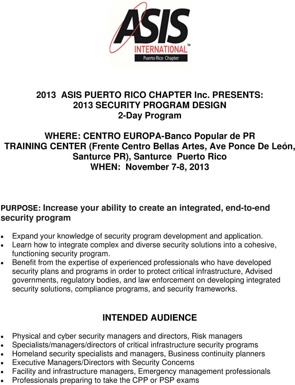 November 7-8, 2013 PURPOSE: Increase your ability to create an integrated, end-to-end security program Expand your knowledge of security program development and application.