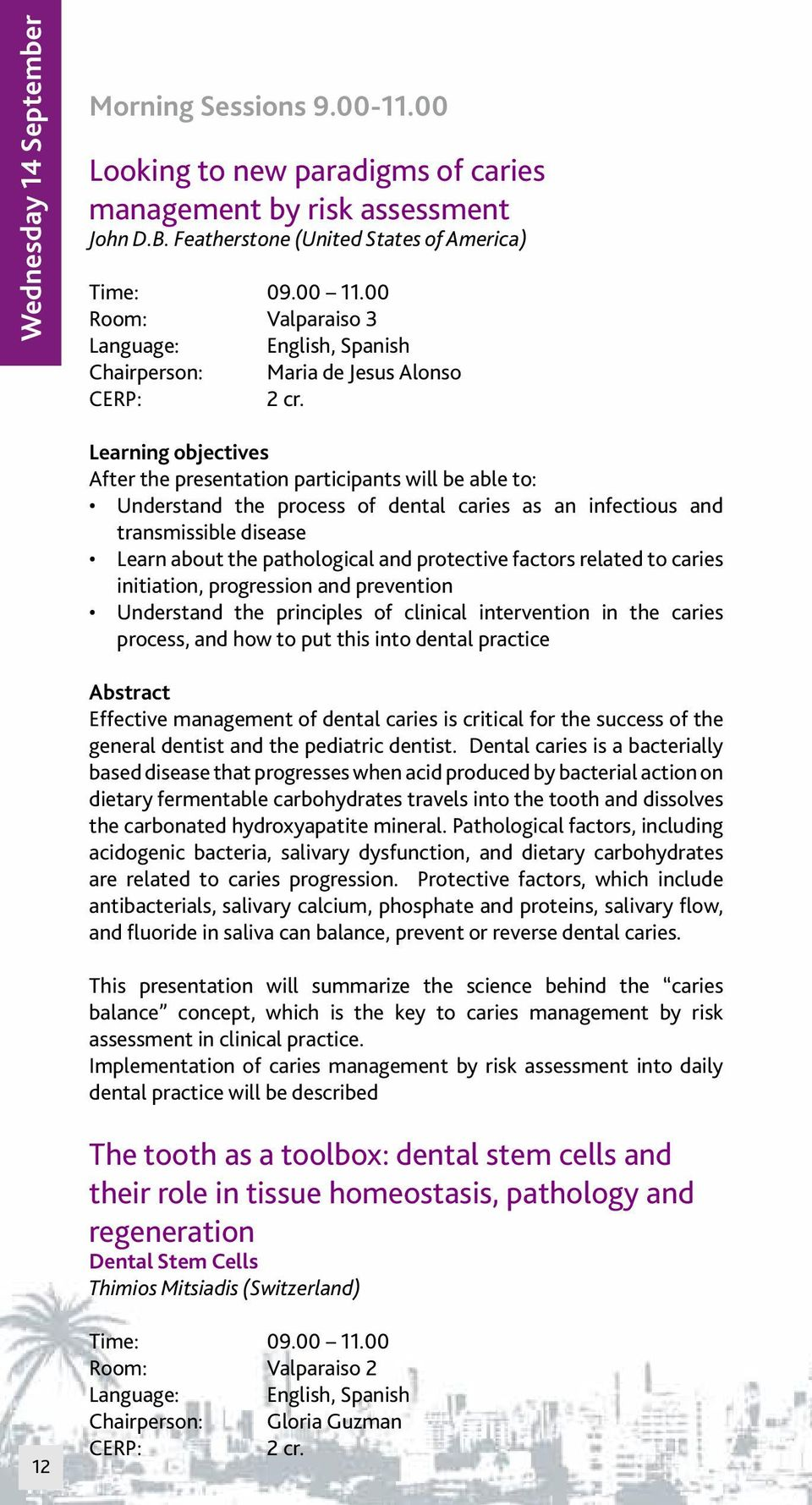 an infectious and transmissible disease Learn about the pathological and protective factors related to caries initiation, progression and prevention Understand the principles of clinical intervention