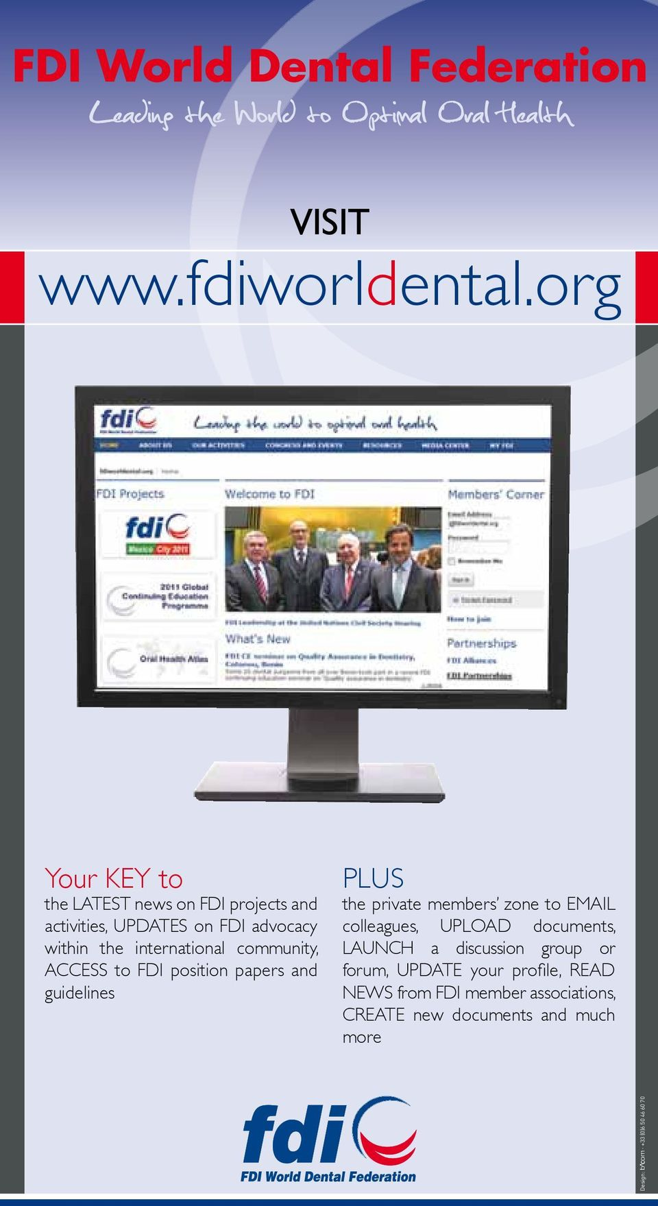 ACCESS to FDI position papers and guidelines PLUS the private members zone to EMAIL colleagues, UPLOAD documents, LAUNCH a