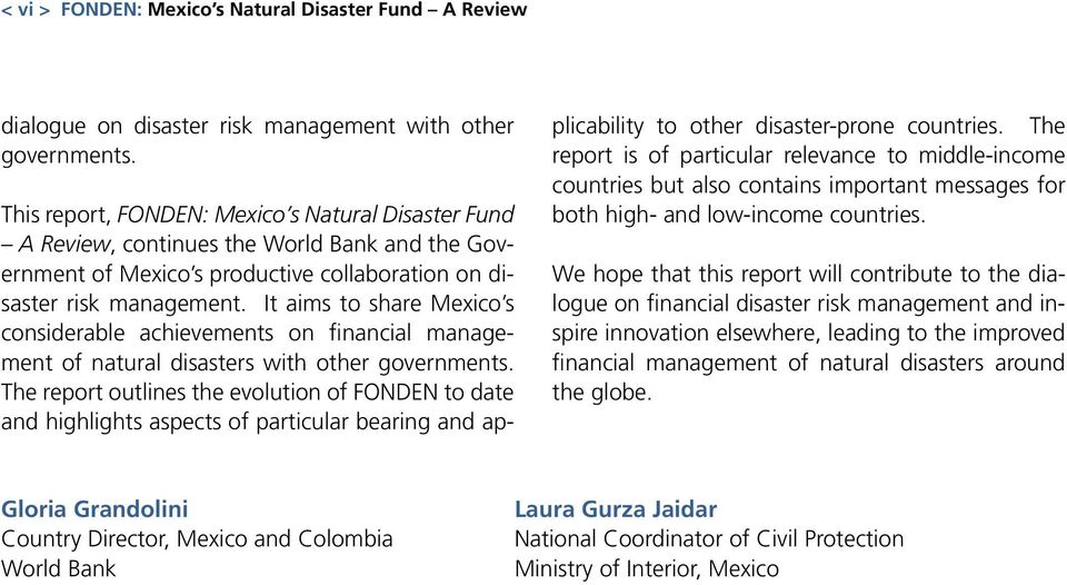 It aims to share Mexico s considerable achievements on financial management of natural disasters with other governments.