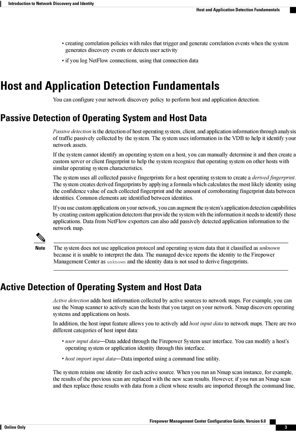 Passive Detection of Operating System and Host Data Passive detection is the detection of host operating system, client, and application information through analysis of traffic passively collected by