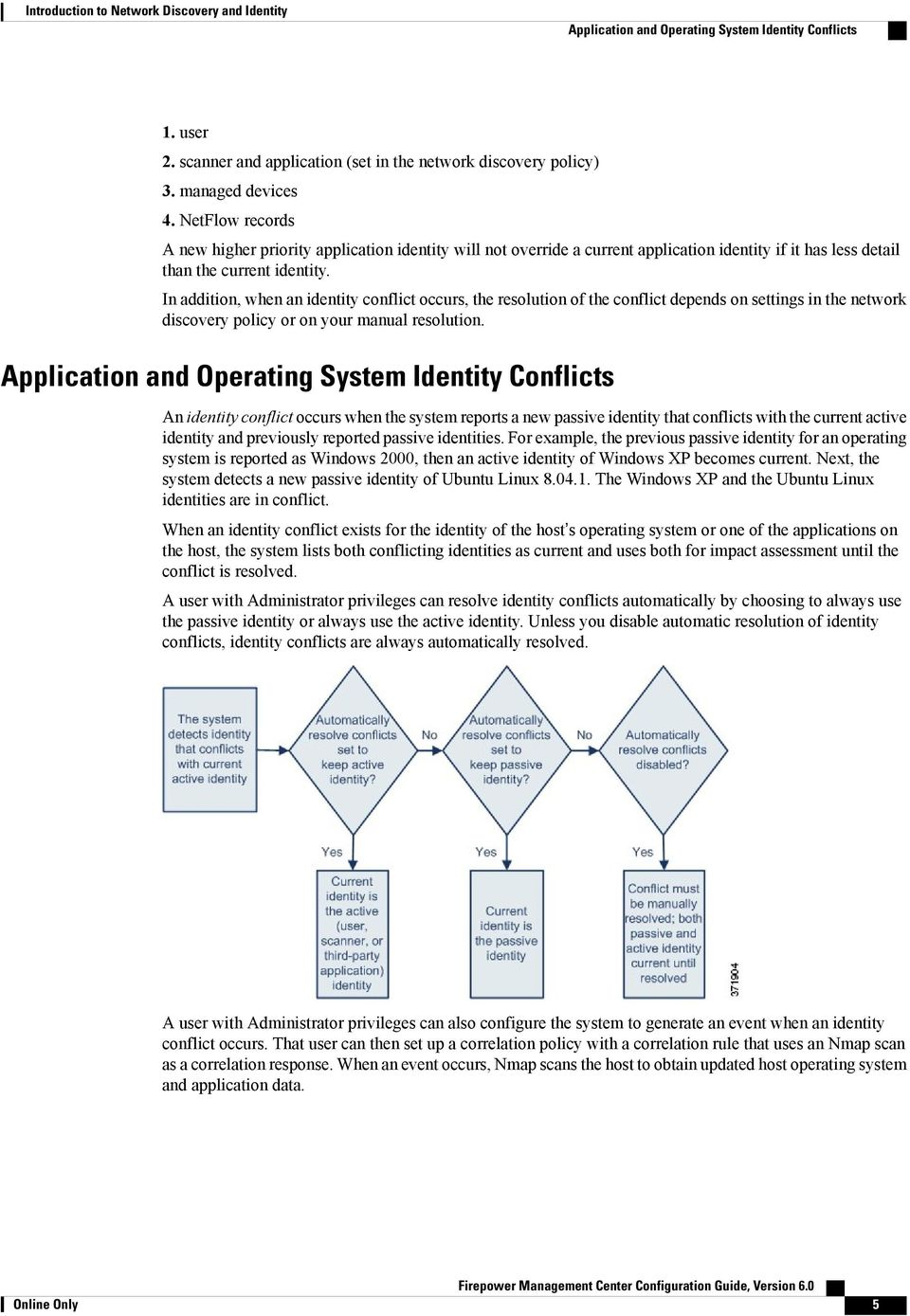 In addition, when an identity conflict occurs, the resolution of the conflict depends on settings in the network discovery policy or on your manual resolution.