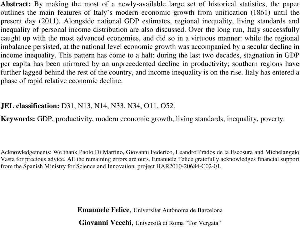 Over the long run, Italy successfully caught up with the most advanced economies, and did so in a virtuous manner: while the regional imbalance persisted, at the national level economic growth was