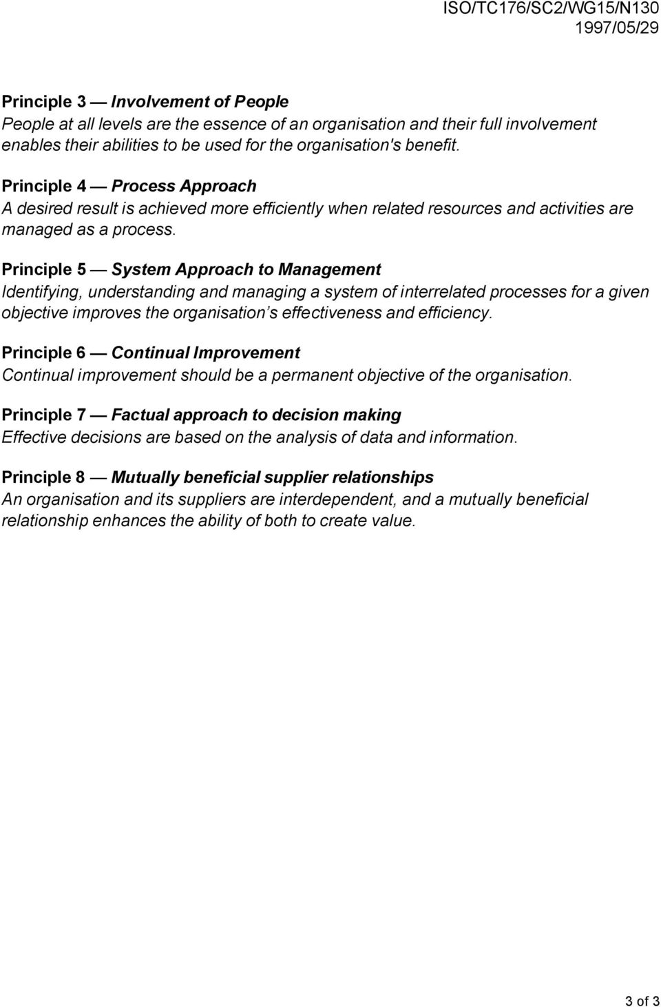 Principle 5 System Approach to Management Identifying, understanding and managing a system of interrelated processes for a given objective improves the organisation s effectiveness and efficiency.