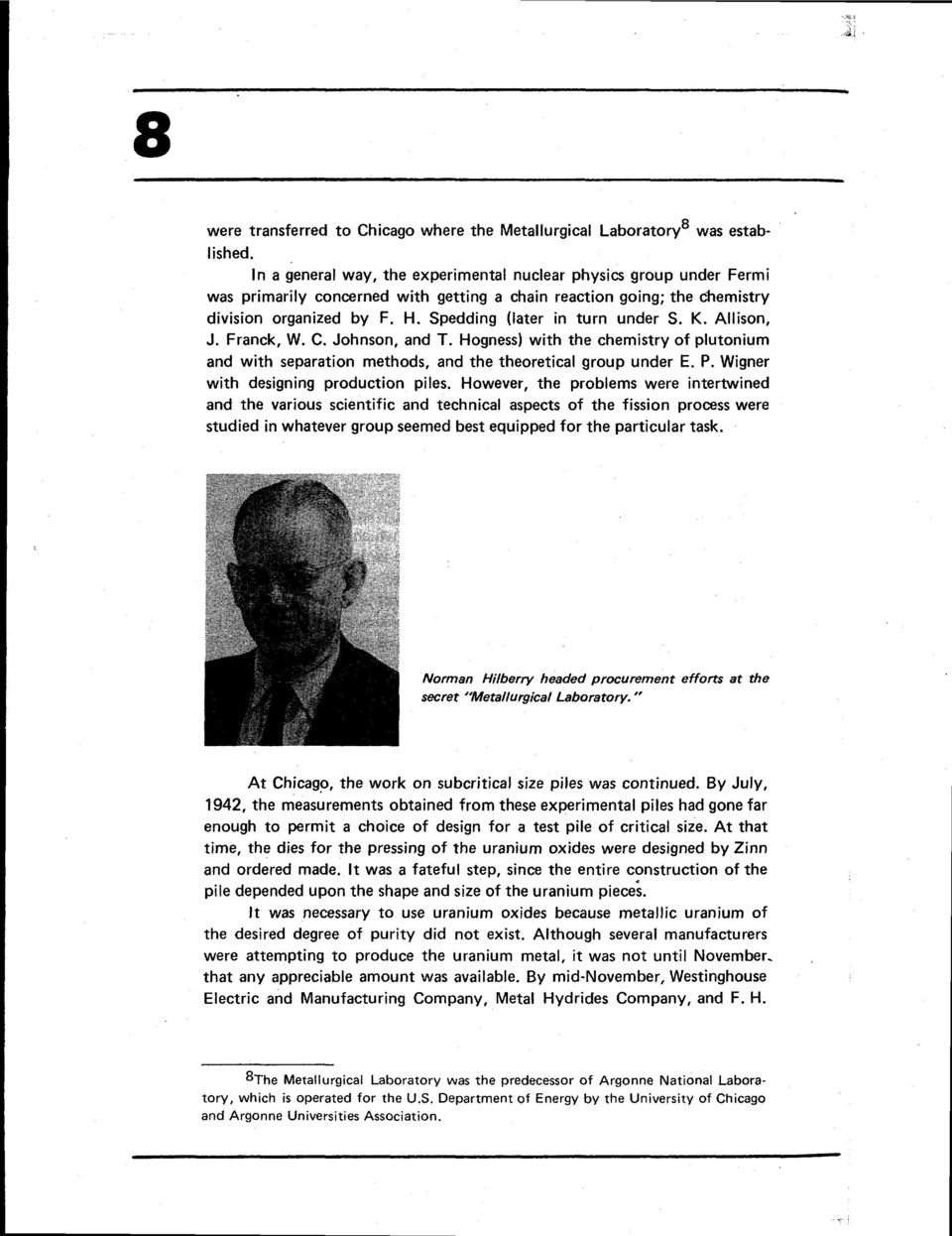 Spedding (later in turn under S. K. Allison, J. Franckr W. C. Johnson, and T. Hogness) with the chemistry of plutonium and with separation methods, and the theoretical group under E. P.