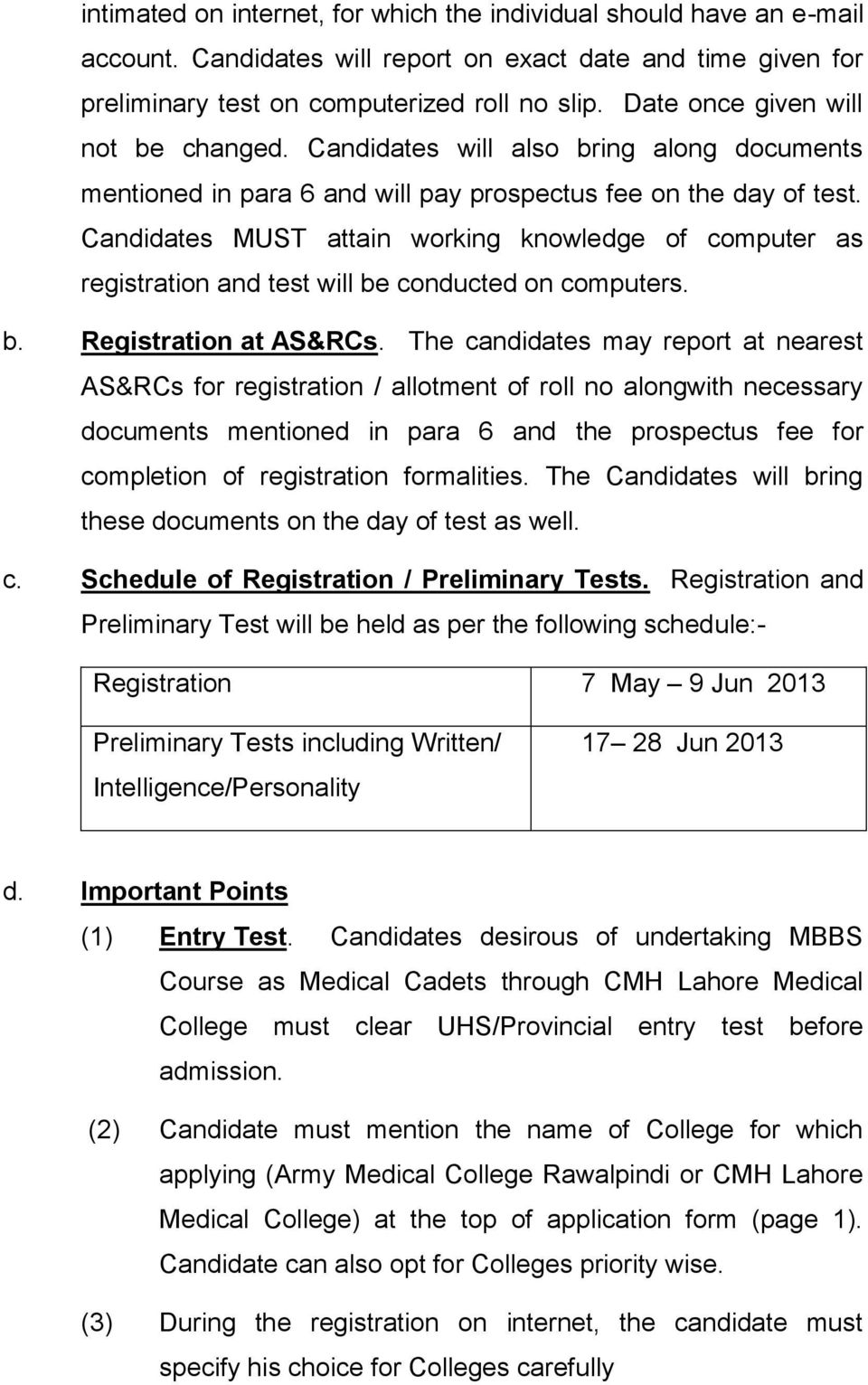 Candidates MUST attain working knowledge of computer as registration and test will be conducted on computers. b. Registration at AS&RCs.
