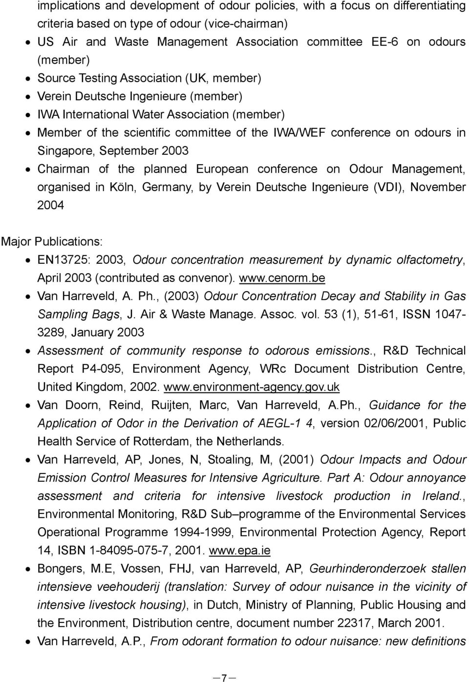 odours in Singapore, September 2003 Chairman of the planned European conference on Odour Management, organised in Köln, Germany, by Verein Deutsche Ingenieure (VDI), November 2004 Major Publications: