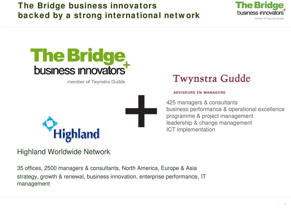 management ICT implementation Highland Worldwide Network 35 offices, 2500 managers & consultants,