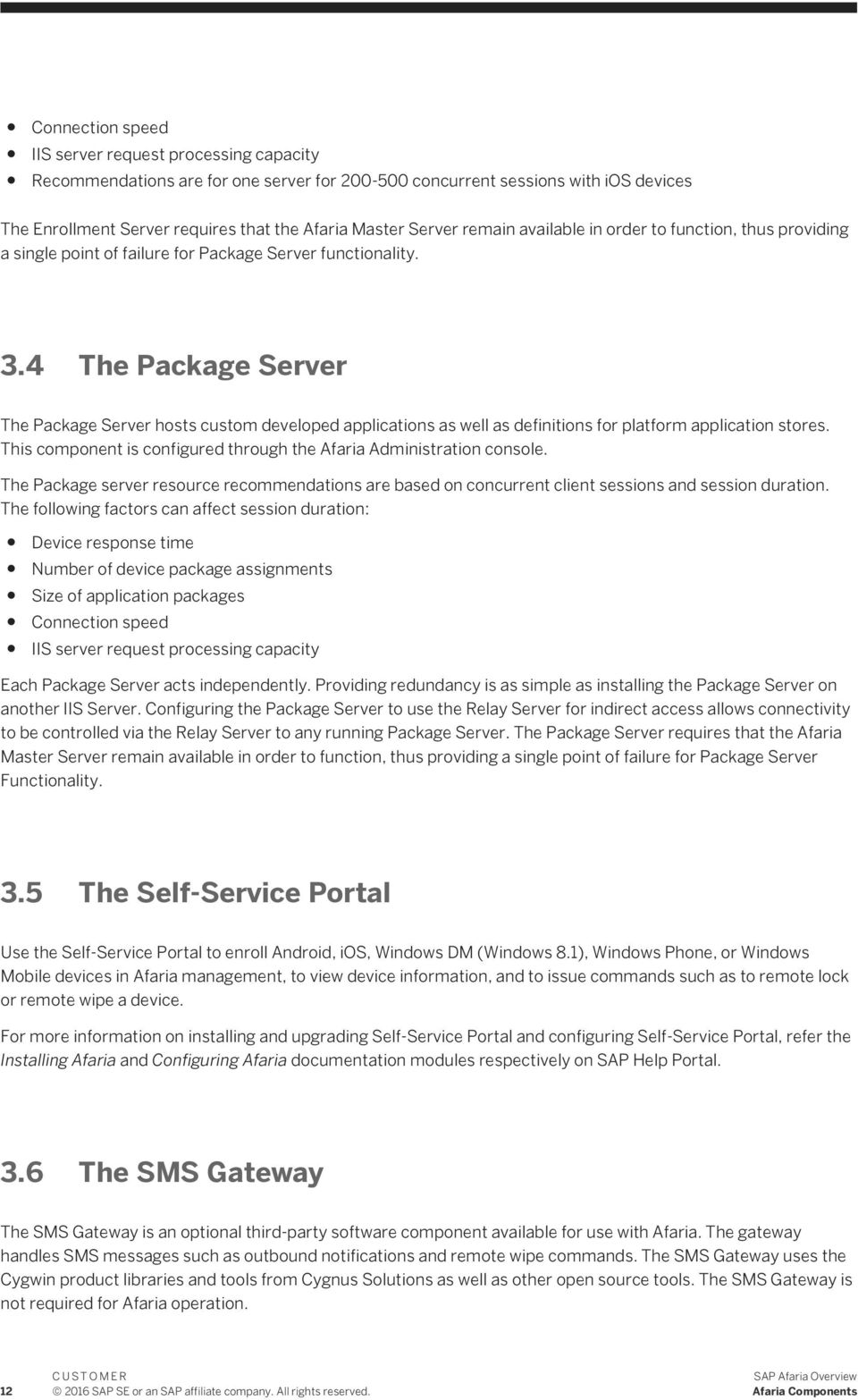 4 The Package Server The Package Server hosts custom developed applications as well as definitions for platform application stores.