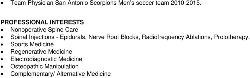 Nerve Root Blocks, Radiofrequency Ablations, Prolotherapy.