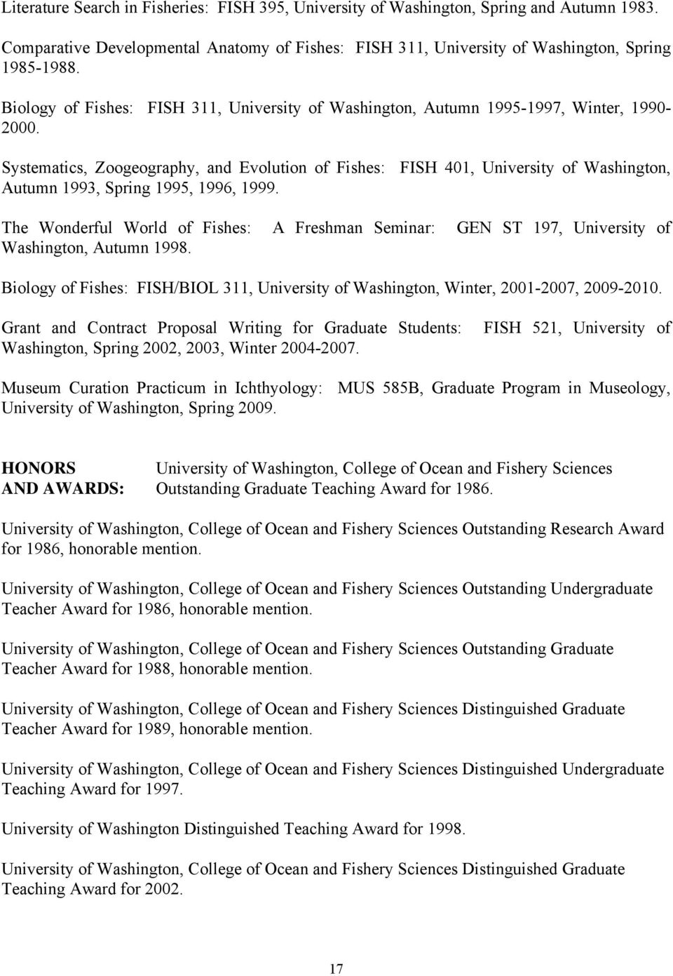 Systematics, Zoogeography, and Evolution of Fishes: FISH 401, University of Washington, Autumn 1993, Spring 1995, 1996, 1999.