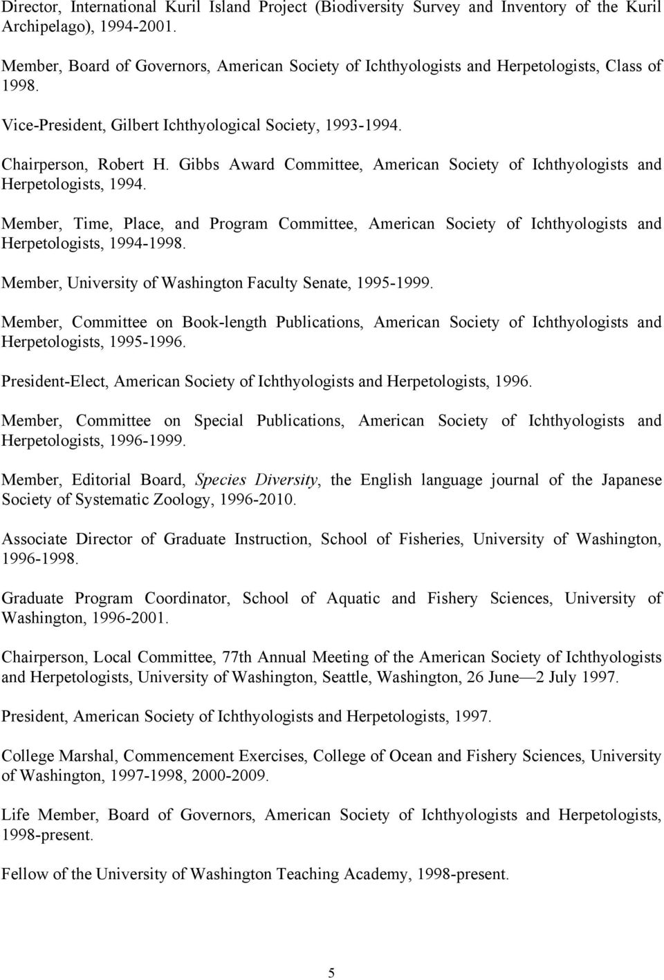 Gibbs Award Committee, American Society of Ichthyologists and Herpetologists, 1994. Member, Time, Place, and Program Committee, American Society of Ichthyologists and Herpetologists, 1994-1998.