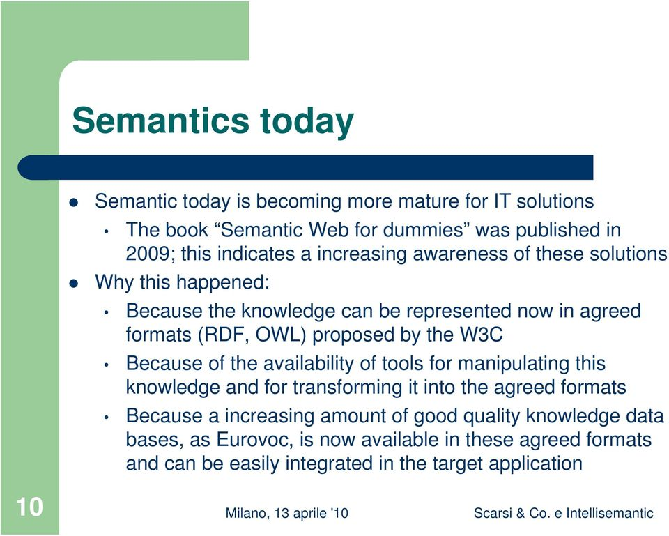 the W3C Because of the availability of tools for manipulating this knowledge and for transforming it into the agreed formats Because a increasing