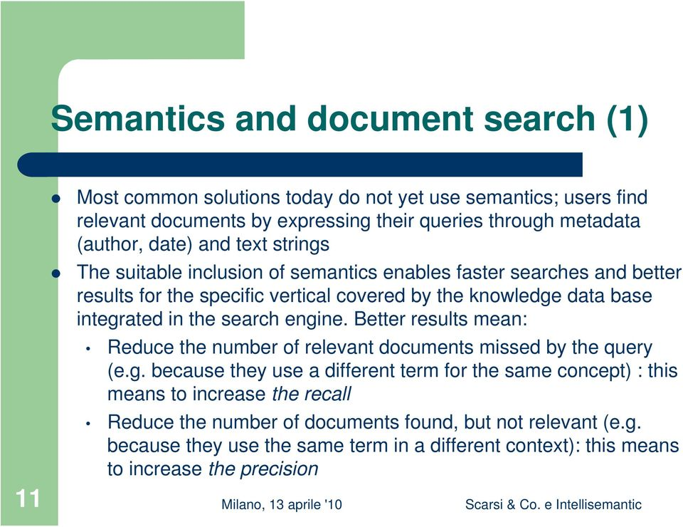 in the search engine. Better results mean: Reduce the number of relevant documents missed by the query (e.g. because they use a different term for the same concept) : this means to increase the recall Reduce the number of documents found, but not relevant (e.