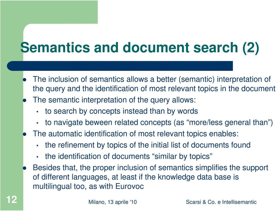 The automatic identification of most relevant topics enables: the refinement by topics of the initial list of documents found the identification of documents similar by