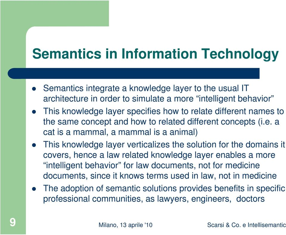layer verticalizes the solution for the domains it covers, hence a law related knowledge layer enables a more intelligent behavior for law documents, not for medicine