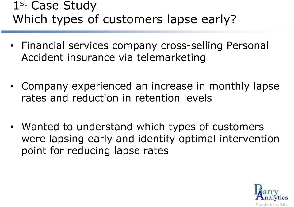 Company experienced an increase in monthly lapse rates and reduction in retention levels